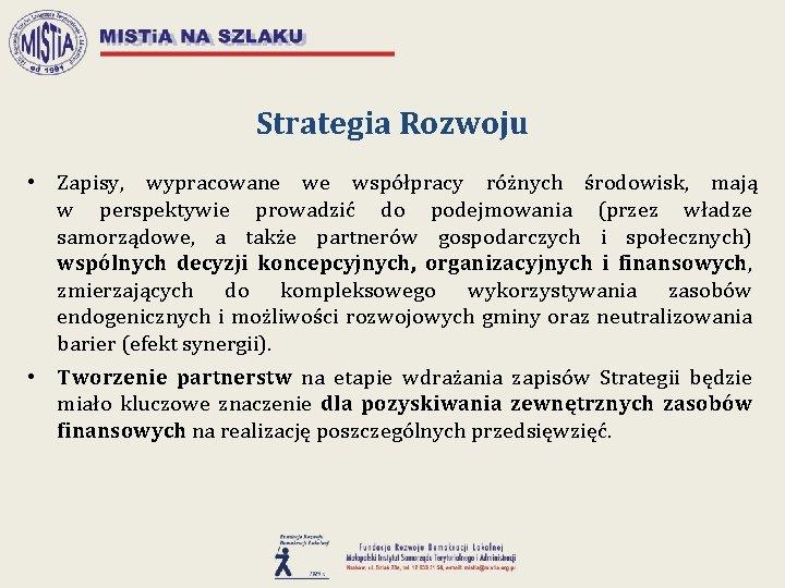 Strategia Rozwoju • Zapisy, wypracowane we współpracy różnych środowisk, mają w perspektywie prowadzić do