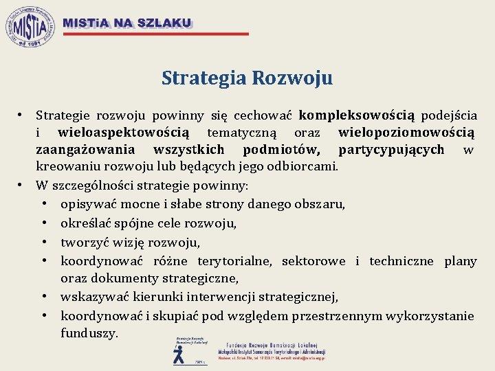 Strategia Rozwoju • Strategie rozwoju powinny się cechować kompleksowością podejścia i wieloaspektowością tematyczną oraz