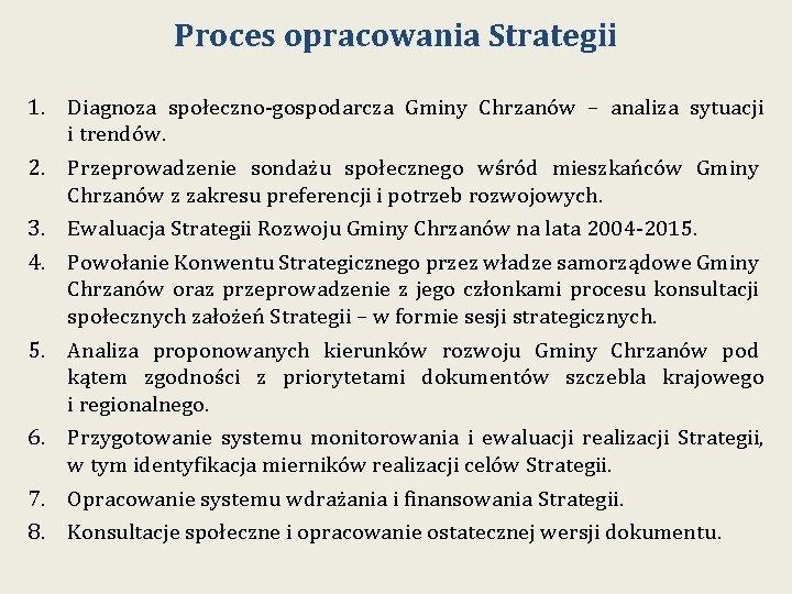 Proces opracowania Strategii 1. Diagnoza społeczno-gospodarcza Gminy Chrzanów – analiza sytuacji i trendów. 2.