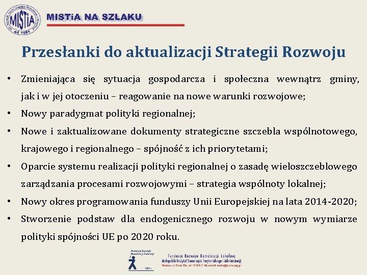 Przesłanki do aktualizacji Strategii Rozwoju • Zmieniająca się sytuacja gospodarcza i społeczna wewnątrz gminy,