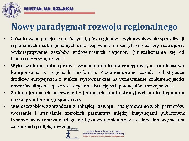 Nowy paradygmat rozwoju regionalnego • • Zróżnicowane podejście do różnych typów regionów – wykorzystywanie