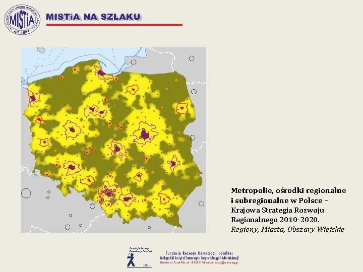 Metropolie, ośrodki regionalne i subregionalne w Polsce – Krajowa Strategia Rozwoju Regionalnego 2010 -2020.