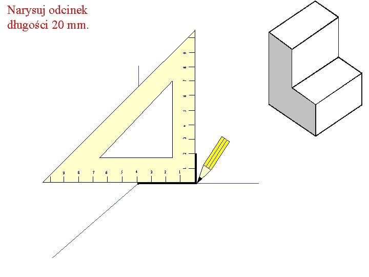 1 2 3 4 5 6 7 8 9 Narysuj odcinek długości 20 mm.