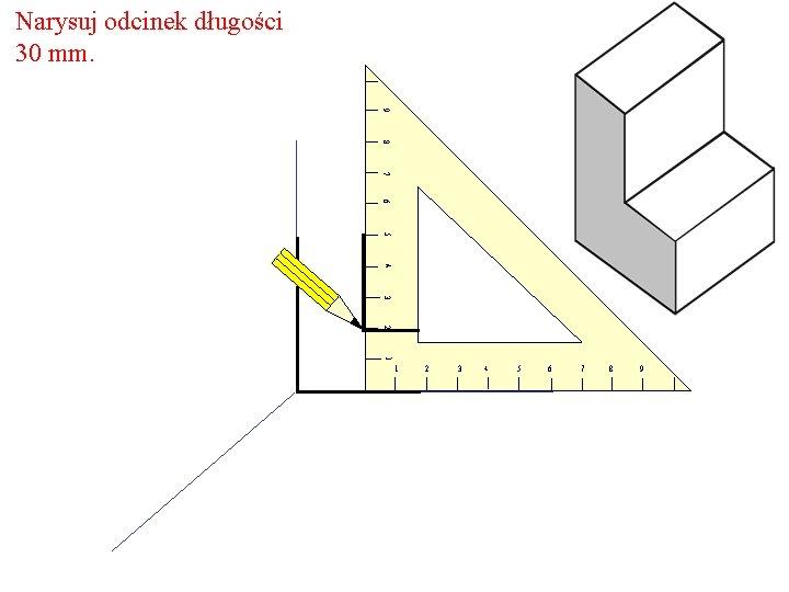 Narysuj odcinek długości 30 mm. 9 8 7 6 5 4 3 2 1