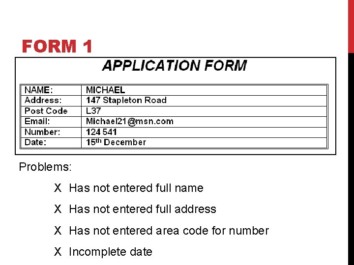 FORM 1 Problems: X Has not entered full name X Has not entered full
