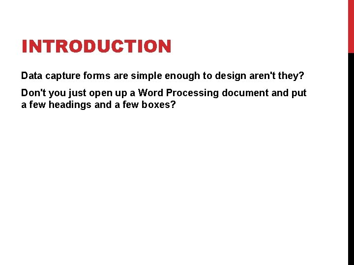 INTRODUCTION Data capture forms are simple enough to design aren't they? Don't you just