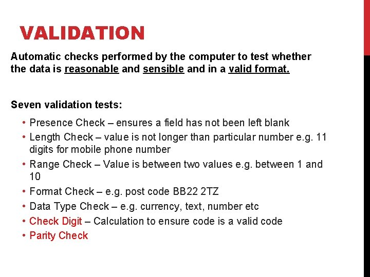 VALIDATION Automatic checks performed by the computer to test whether the data is reasonable