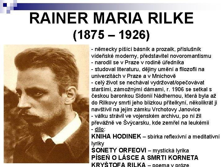 RAINER MARIA RILKE (1875 – 1926) - německy píšící básník a prozaik, příslušník vídeňské
