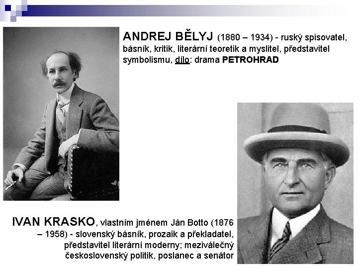 ANDREJ BĚLYJ (1880 – 1934) - ruský spisovatel, básník, kritik, literární teoretik a myslitel,