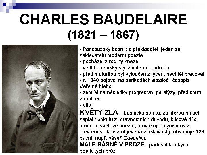CHARLES BAUDELAIRE (1821 – 1867) - francouzský básník a překladatel, jeden ze zakladatelů moderní