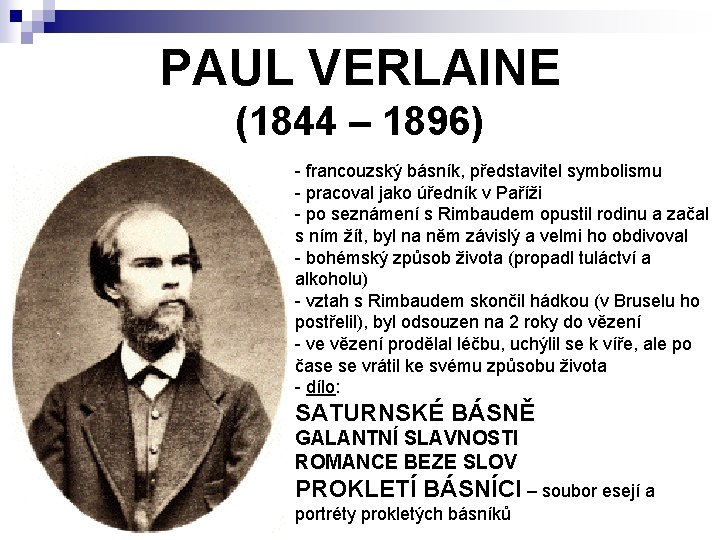 PAUL VERLAINE (1844 – 1896) - francouzský básník, představitel symbolismu - pracoval jako úředník