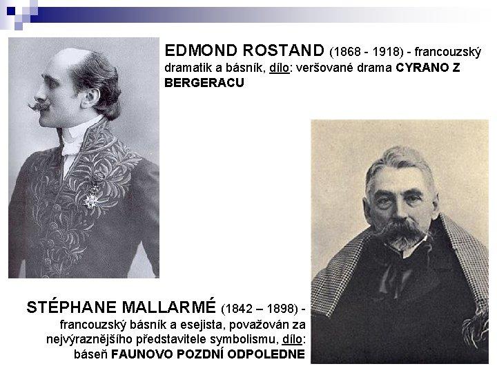 EDMOND ROSTAND (1868 - 1918) - francouzský dramatik a básník, dílo: veršované drama CYRANO