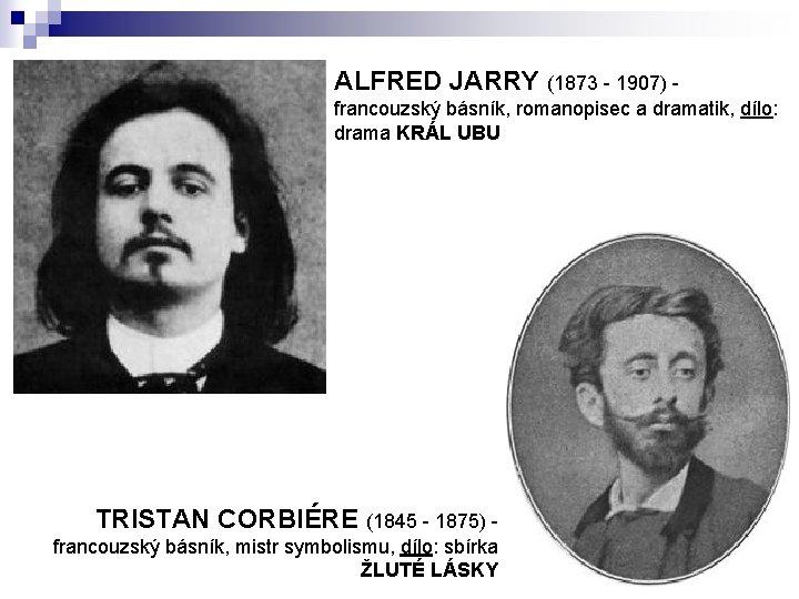 ALFRED JARRY (1873 - 1907) - francouzský básník, romanopisec a dramatik, dílo: drama KRÁL