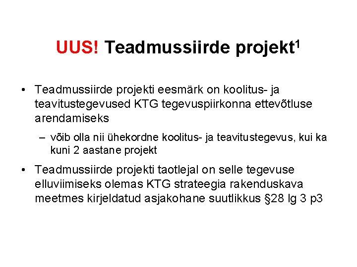 UUS! Teadmussiirde projekt 1 • Teadmussiirde projekti eesmärk on koolitus- ja teavitustegevused KTG tegevuspiirkonna