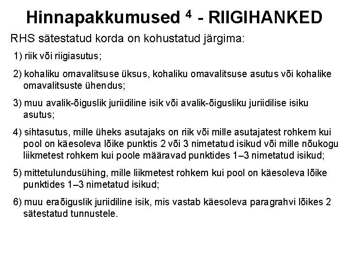 Hinnapakkumused 4 - RIIGIHANKED RHS sätestatud korda on kohustatud järgima: 1) riik või riigiasutus;