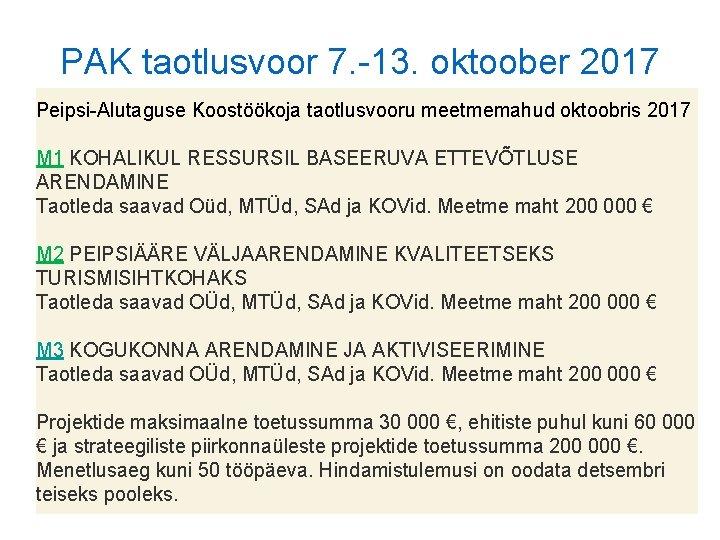 PAK taotlusvoor 7. -13. oktoober 2017 Peipsi-Alutaguse Koostöökoja taotlusvooru meetmemahud oktoobris 2017 M 1
