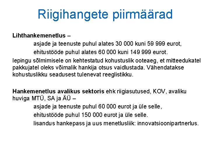 Riigihangete piirmäärad Lihthankemenetlus – asjade ja teenuste puhul alates 30 000 kuni 59 999