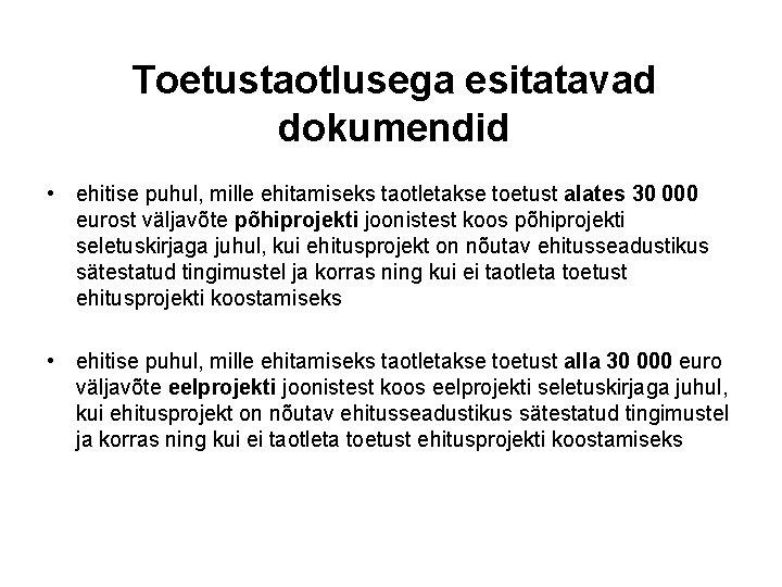Toetustaotlusega esitatavad dokumendid • ehitise puhul, mille ehitamiseks taotletakse toetust alates 30 000 eurost