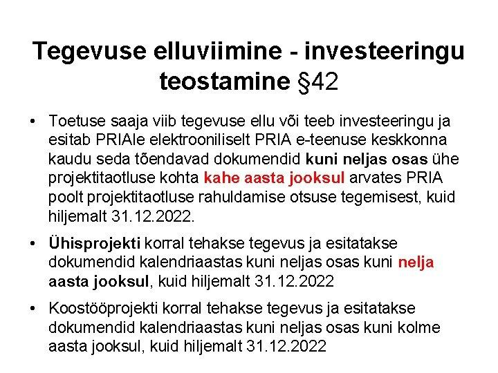 Tegevuse elluviimine - investeeringu teostamine § 42 • Toetuse saaja viib tegevuse ellu või