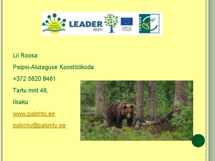 Lii Roosa Peipsi-Alutaguse Koostöökoda +372 5620 8461 Tartu mnt 49, Iisaku www. pakmty.