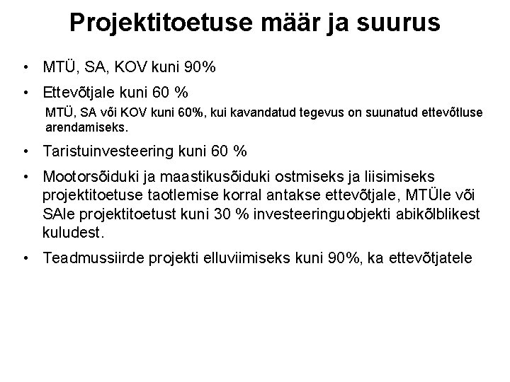 Projektitoetuse määr ja suurus • MTÜ, SA, KOV kuni 90% • Ettevõtjale kuni 60