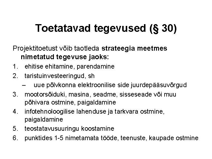 Toetatavad tegevused (§ 30) Projektitoetust võib taotleda strateegia meetmes nimetatud tegevuse jaoks: 1. ehitise