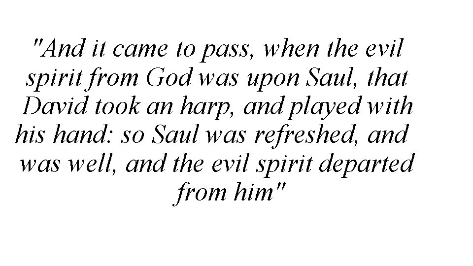 """""""And it came to pass, when the evil spirit from God was upon Saul,"""