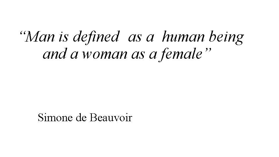 """""""Man is defined as a human being and a woman as a female"""" Simone"""