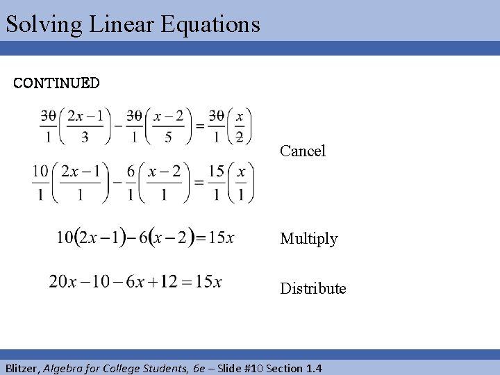 Solving Linear Equations CONTINUED Cancel Multiply Distribute Blitzer, Algebra for College Students, 6 e