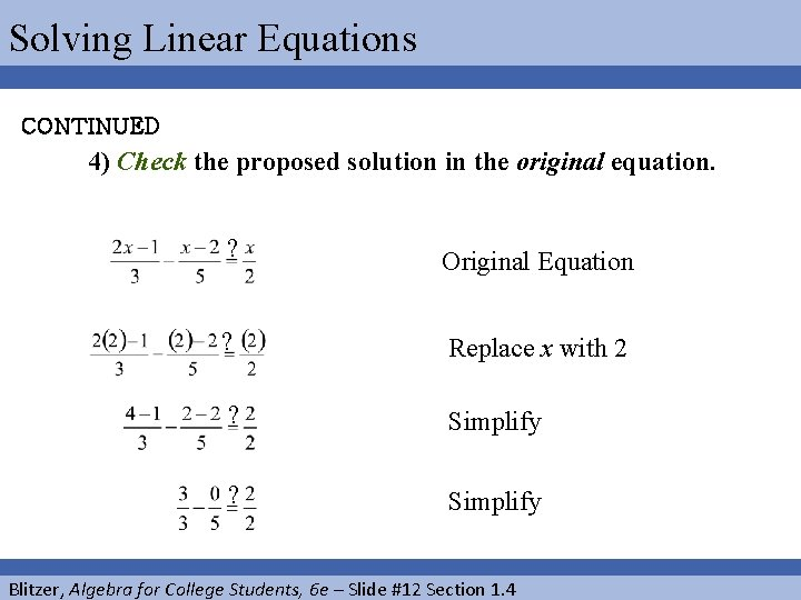 Solving Linear Equations CONTINUED 4) Check the proposed solution in the original equation. ?