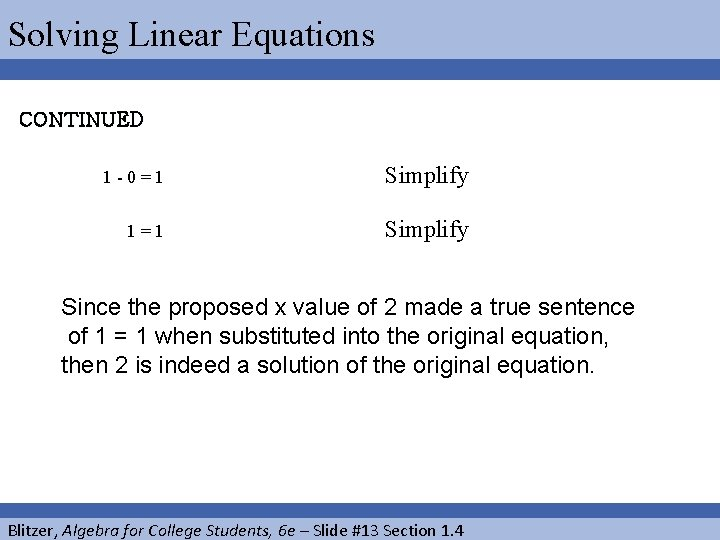Solving Linear Equations CONTINUED 1 -0=1 Simplify 1=1 Simplify Since the proposed x value