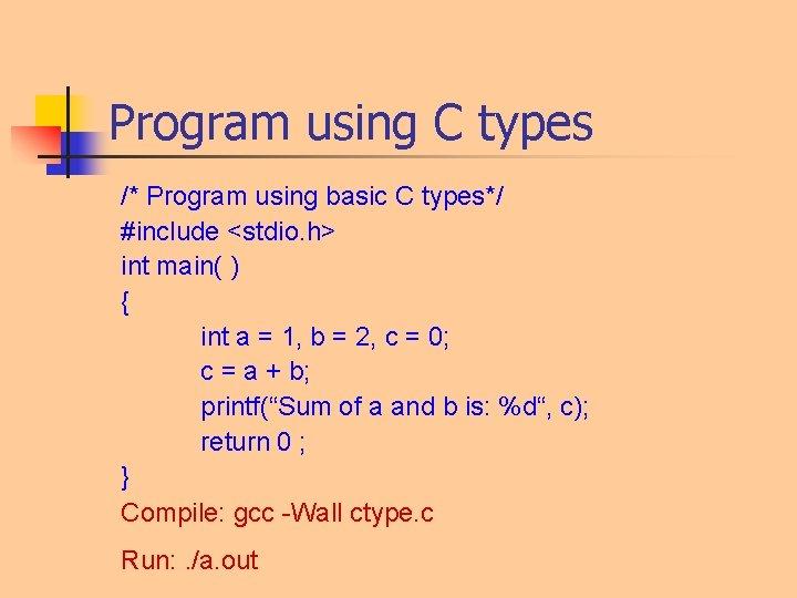 Program using C types /* Program using basic C types*/ #include <stdio. h> int