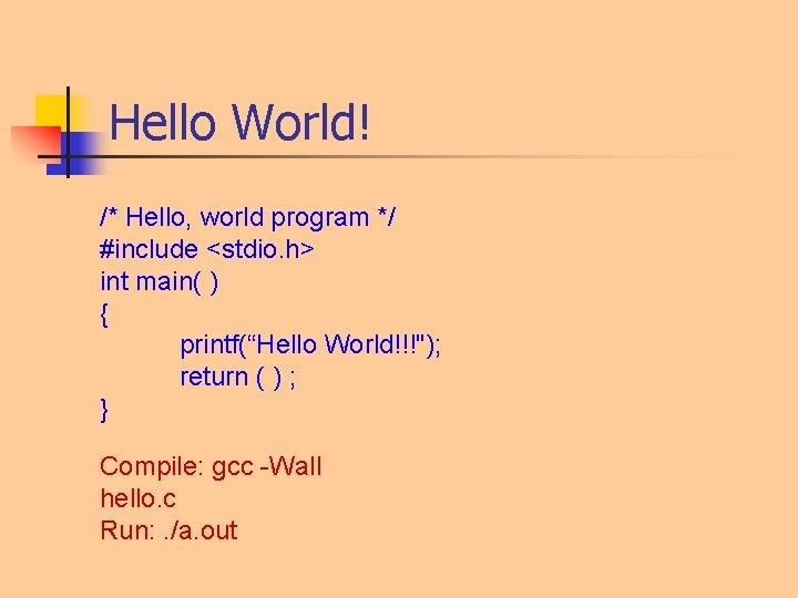 Hello World! /* Hello, world program */ #include <stdio. h> int main( ) {