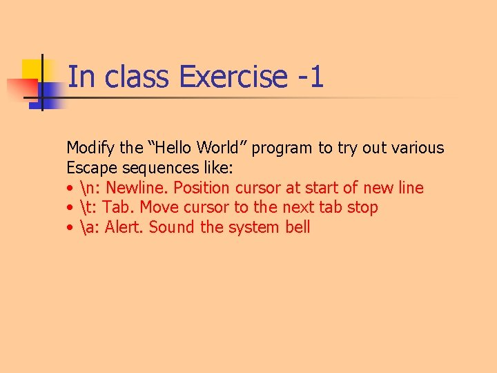"""In class Exercise -1 Modify the """"Hello World"""" program to try out various Escape"""