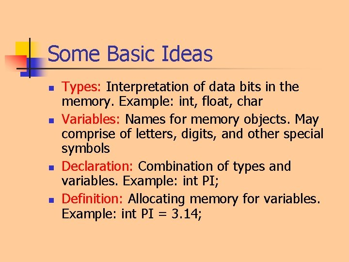 Some Basic Ideas n n Types: Interpretation of data bits in the memory. Example: