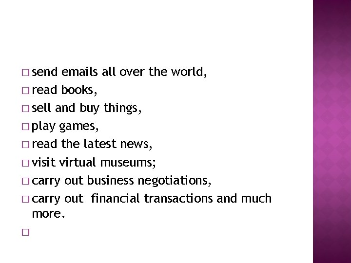 � send emails all over the world, � read books, � sell and buy