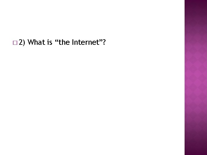 """� 2) What is """"the Internet""""?"""
