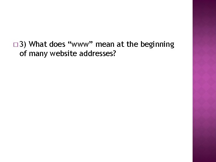 """� 3) What does """"www"""" mean at the beginning of many website addresses?"""