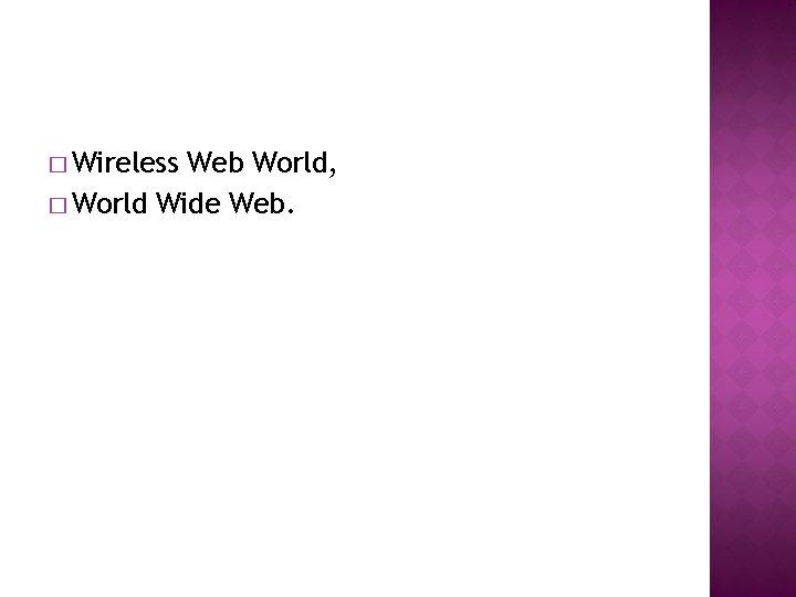 � Wireless Web World, � World Wide Web.