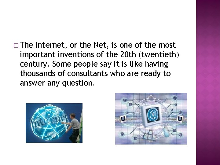 � The Internet, or the Net, is one of the most important inventions of