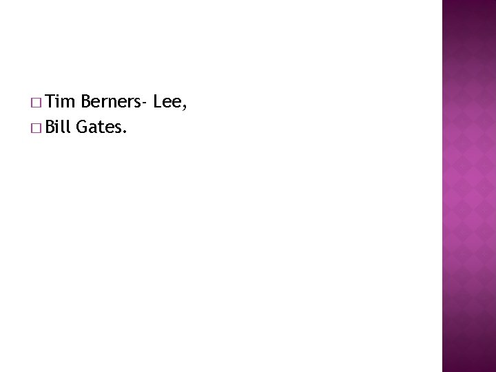 � Tim Berners- Lee, � Bill Gates.