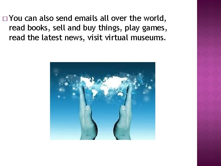 � You can also send emails all over the world, read books, sell and