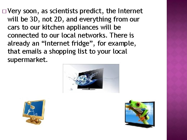 � Very soon, as scientists predict, the Internet will be 3 D, not 2