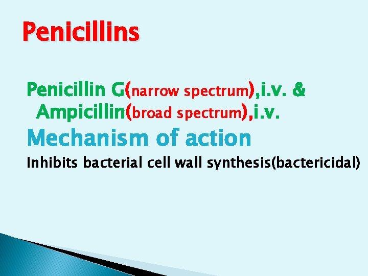 Penicillins Penicillin G(narrow spectrum), i. v. & Ampicillin(broad spectrum), i. v. Mechanism of action