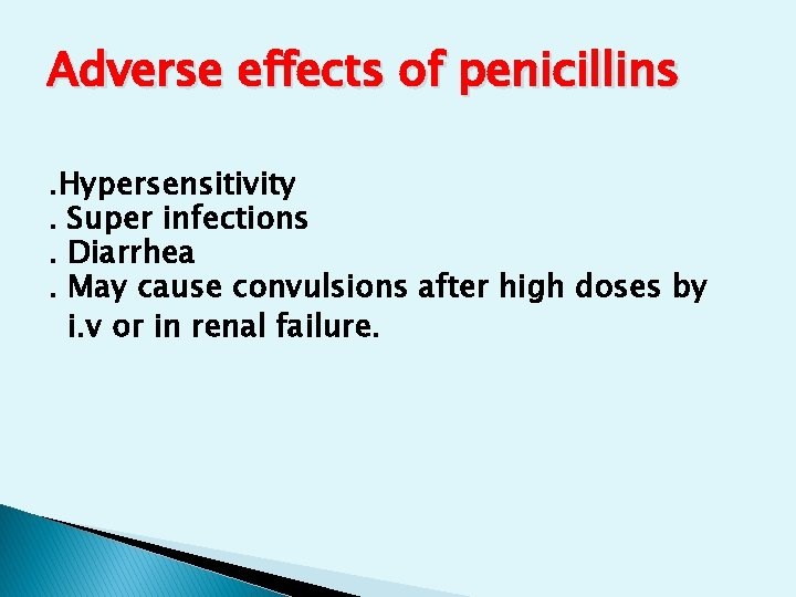Adverse effects of penicillins. Hypersensitivity. Super infections. Diarrhea. May cause convulsions after high doses