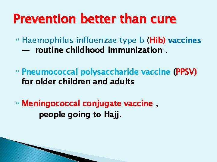Prevention better than cure Haemophilus influenzae type b (Hib) vaccines — routine childhood immunization.
