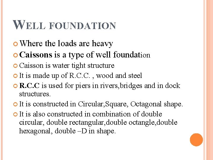 WELL FOUNDATION Where the loads are heavy Caissons is a type of well foundation