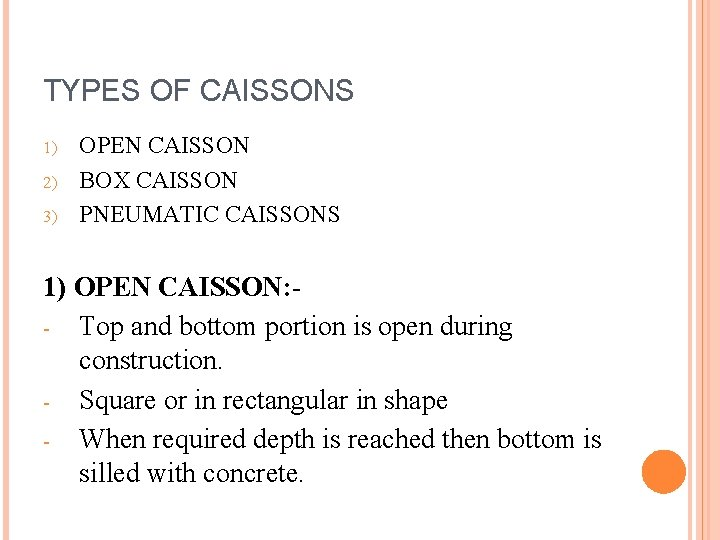 TYPES OF CAISSONS 1) 2) 3) OPEN CAISSON BOX CAISSON PNEUMATIC CAISSONS 1) OPEN