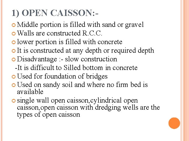 1) OPEN CAISSON: Middle portion is filled with sand or gravel Walls are constructed