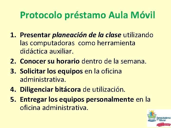 Protocolo préstamo Aula Móvil 1. Presentar planeación de la clase utilizando las computadoras como